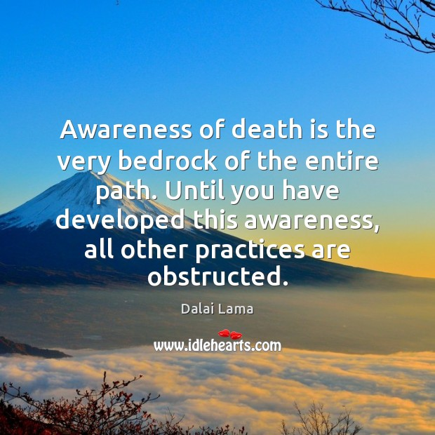 Image, Awareness of death is the very bedrock of the entire path. Until