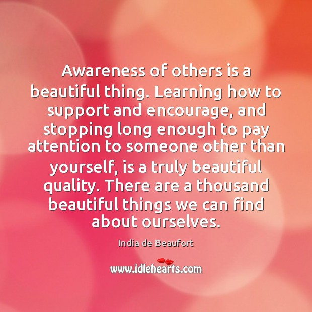 Image, Awareness of others is a beautiful thing. Learning how to support and