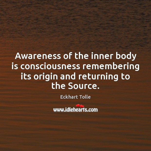 Awareness of the inner body is consciousness remembering its origin and returning Image