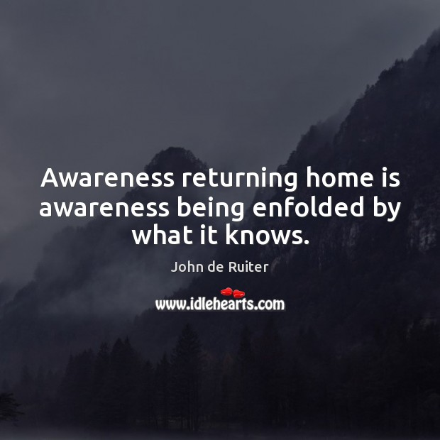 Image, Awareness returning home is awareness being enfolded by what it knows.