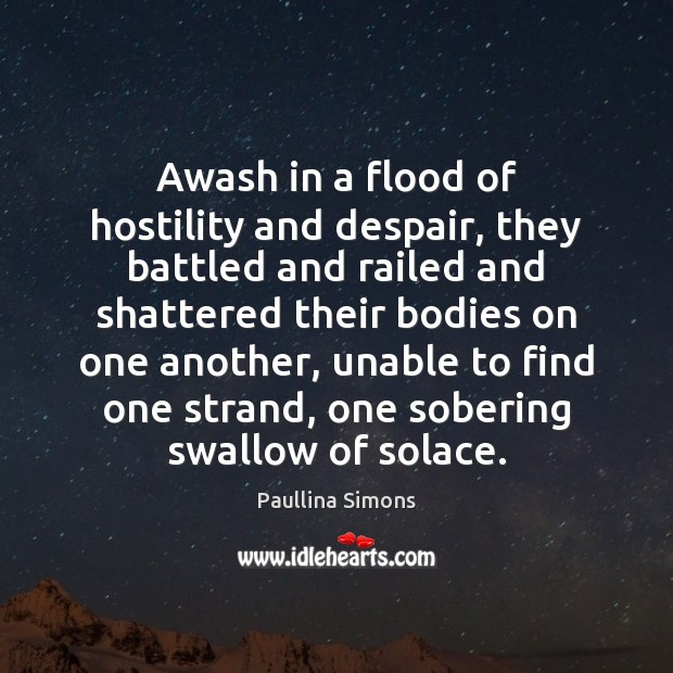 Awash in a flood of hostility and despair, they battled and railed Image