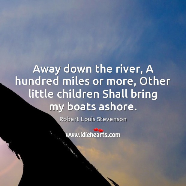Image, Away down the river, A hundred miles or more, Other little children