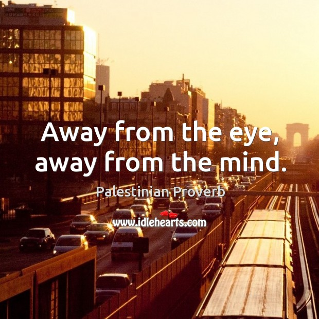 Away from the eye, away from the mind. Palestinian Proverbs Image