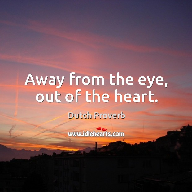 Away from the eye, out of the heart. Dutch Proverbs Image