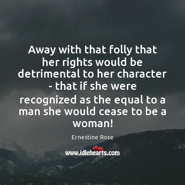 Away with that folly that her rights would be detrimental to her Image