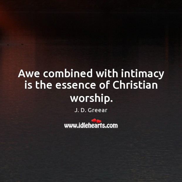 Image, Awe combined with intimacy is the essence of Christian worship.