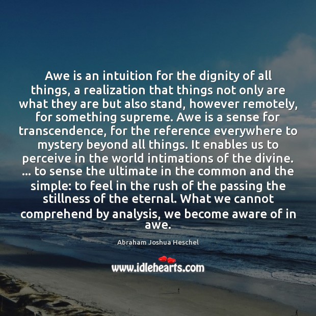 Awe is an intuition for the dignity of all things, a realization Abraham Joshua Heschel Picture Quote