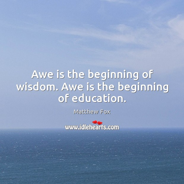 Image, Awe is the beginning of wisdom. Awe is the beginning of education.