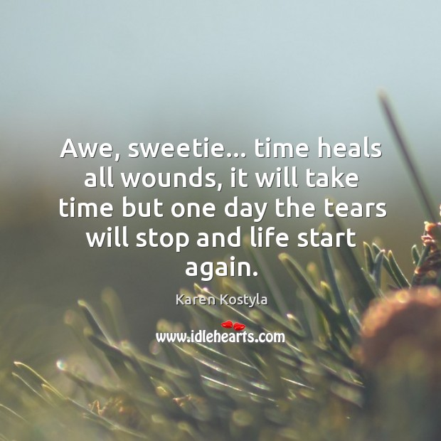 Awe, sweetie… time heals all wounds. Image