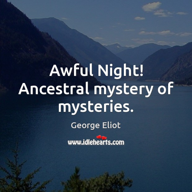 Image, Awful Night! Ancestral mystery of mysteries.