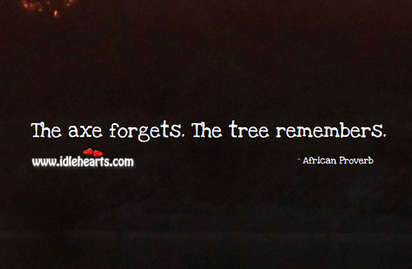Image, The axe forgets. The tree remembers.