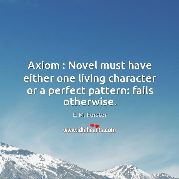 Image, Axiom : Novel must have either one living character or a perfect pattern: fails otherwise.