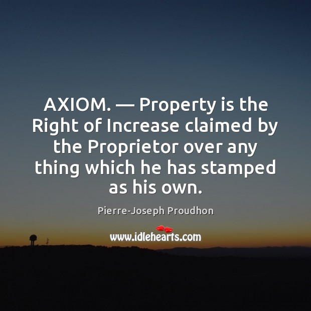 AXIOM. — Property is the Right of Increase claimed by the Proprietor over Image