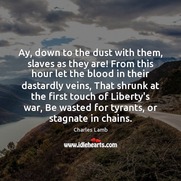 Image, Ay, down to the dust with them, slaves as they are! From