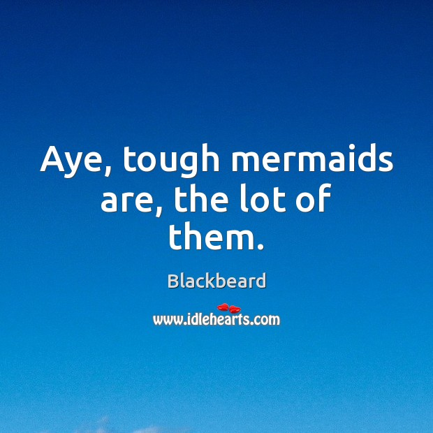 Image, Aye, tough mermaids are, the lot of them.