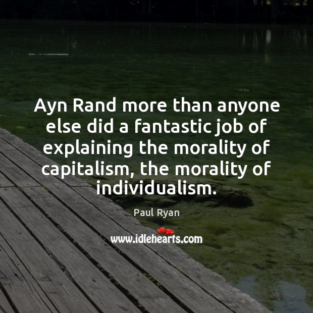 Ayn Rand more than anyone else did a fantastic job of explaining Paul Ryan Picture Quote