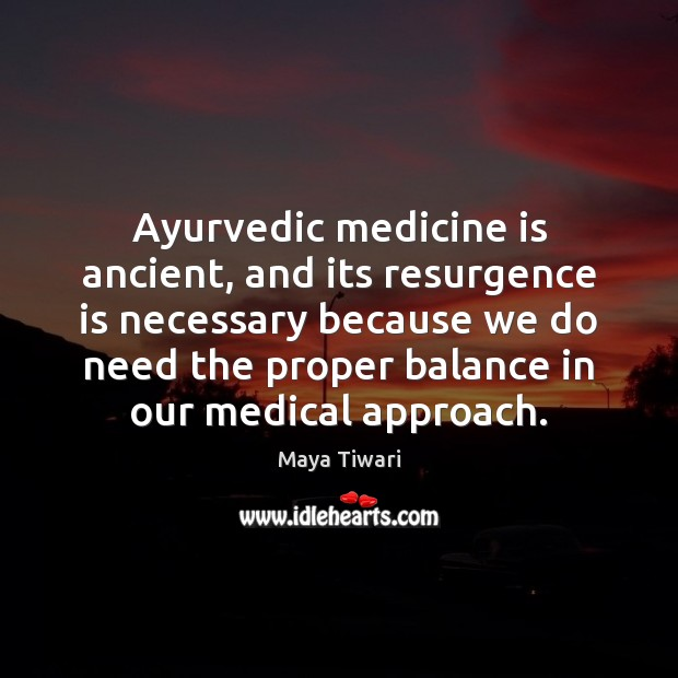 Image, Ayurvedic medicine is ancient, and its resurgence is necessary because we do