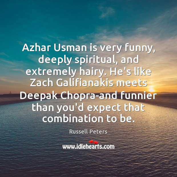 Azhar Usman is very funny, deeply spiritual, and extremely hairy. He's like Image