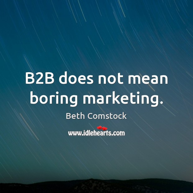 Image, B2B does not mean boring marketing.