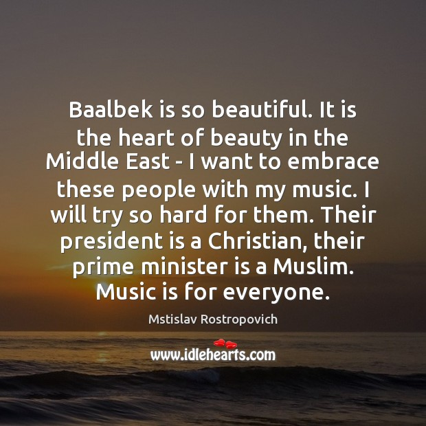 Baalbek is so beautiful. It is the heart of beauty in the Mstislav Rostropovich Picture Quote