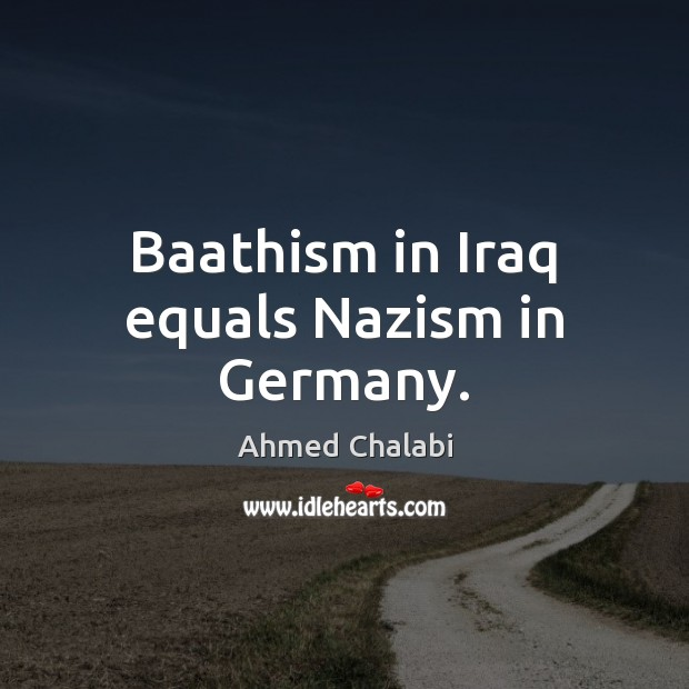 Image, Baathism in Iraq equals Nazism in Germany.
