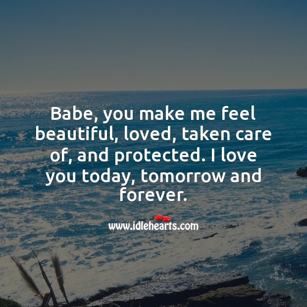 Babe, you make me feel beautiful, loved, taken care of, and protected. Love Forever Quotes Image