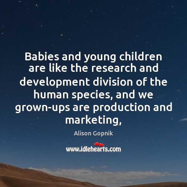 Image, Babies and young children are like the research and development division of