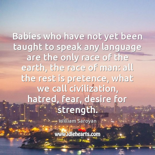Babies who have not yet been taught to speak any language are William Saroyan Picture Quote