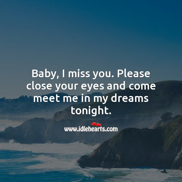 Baby, I miss you. Please close your eyes and come meet me in my dreams tonight. Missing You Quotes Image