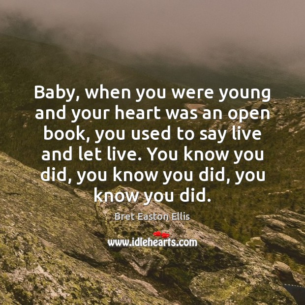 Baby, when you were young and your heart was an open book, Bret Easton Ellis Picture Quote
