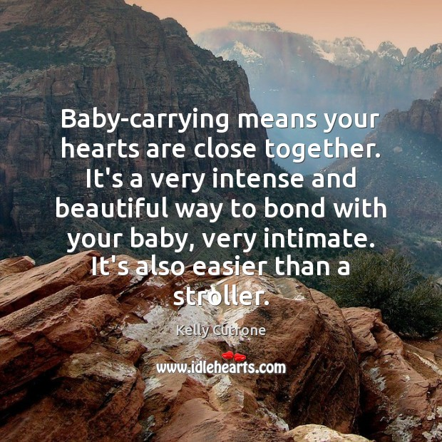 Image, Baby-carrying means your hearts are close together. It's a very intense and