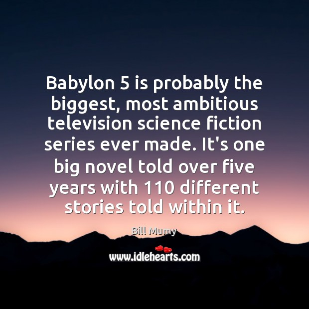Image, Babylon 5 is probably the biggest, most ambitious television science fiction series ever