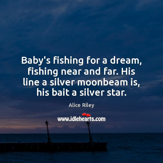 Image, Baby's fishing for a dream, fishing near and far. His line a