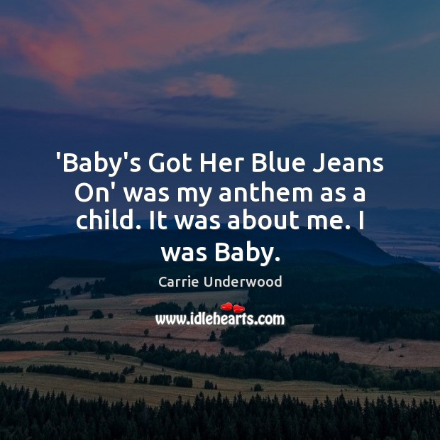 Image, 'Baby's Got Her Blue Jeans On' was my anthem as a child. It was about me. I was Baby.