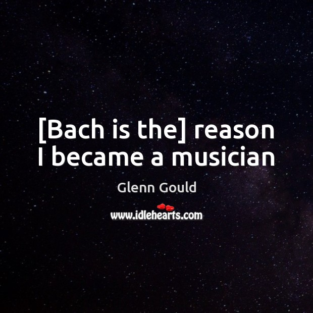 Image, [Bach is the] reason I became a musician