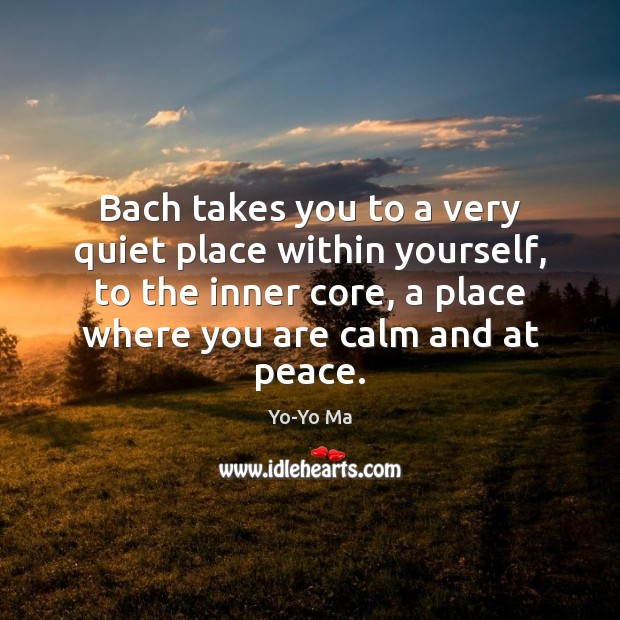 Image, Bach takes you to a very quiet place within yourself, to the