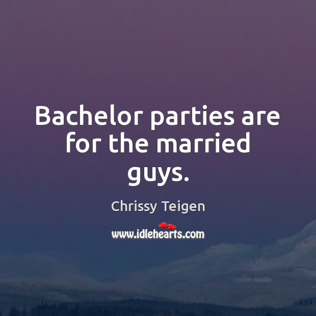 Image, Bachelor parties are for the married guys.