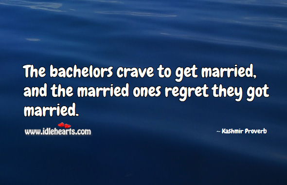 The bachelors crave to get married, and the married ones regret they got married. Kashmir Proverbs Image