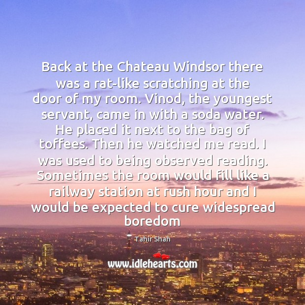 Back at the Chateau Windsor there was a rat-like scratching at the Image
