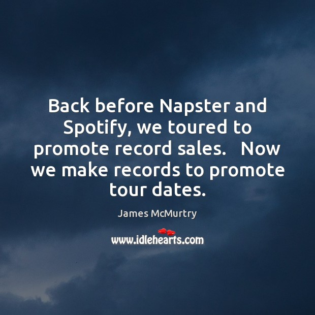 Back before Napster and Spotify, we toured to promote record sales.   Now Image