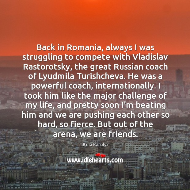 Image, Back in Romania, always I was struggling to compete with Vladislav Rastorotsky,
