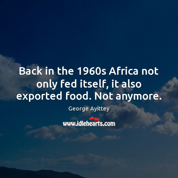 Back in the 1960s Africa not only fed itself, it also exported food. Not anymore. Image