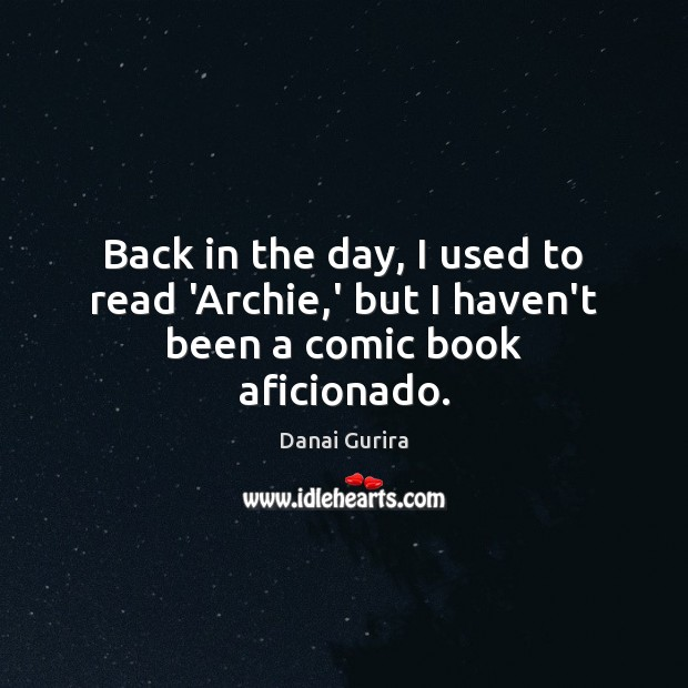 Image, Back in the day, I used to read 'Archie,' but I haven't been a comic book aficionado.