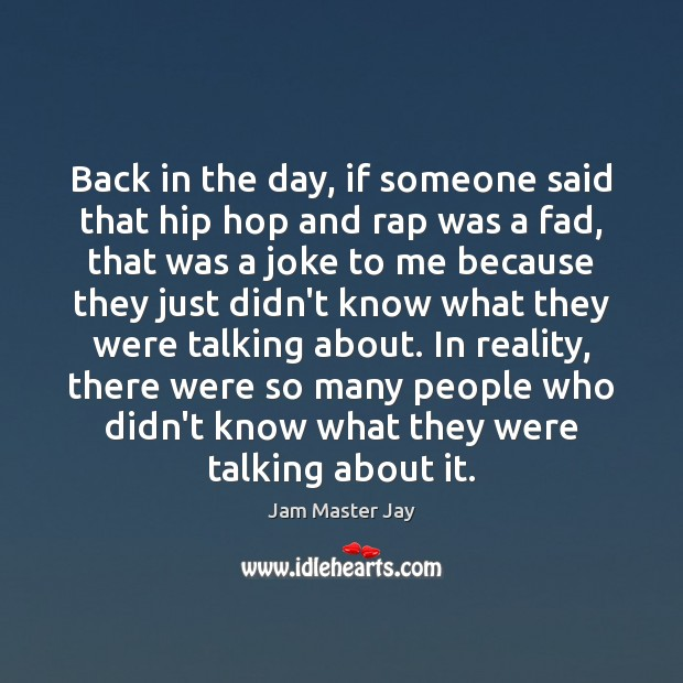 Back in the day, if someone said that hip hop and rap Jam Master Jay Picture Quote