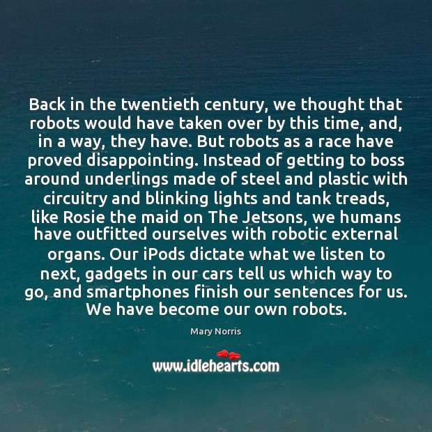 Image, Back in the twentieth century, we thought that robots would have taken