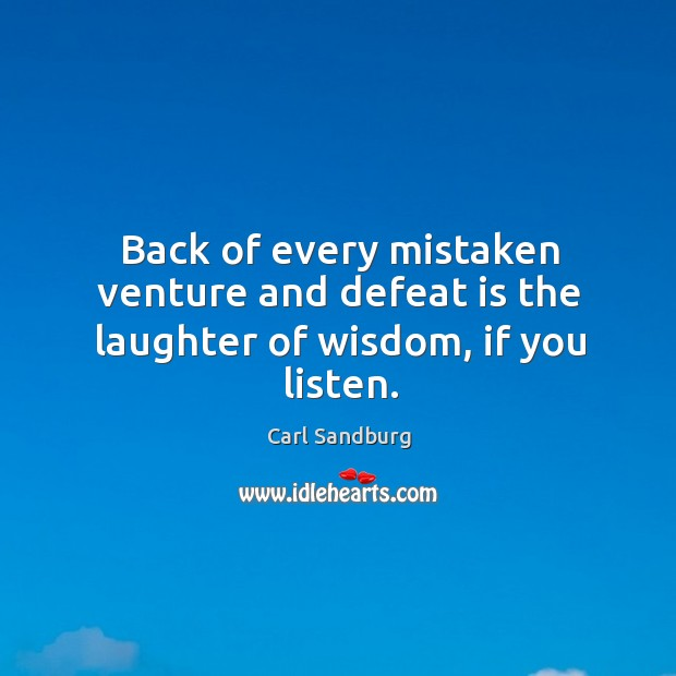 Back of every mistaken venture and defeat is the laughter of wisdom, if you listen. Defeat Quotes Image