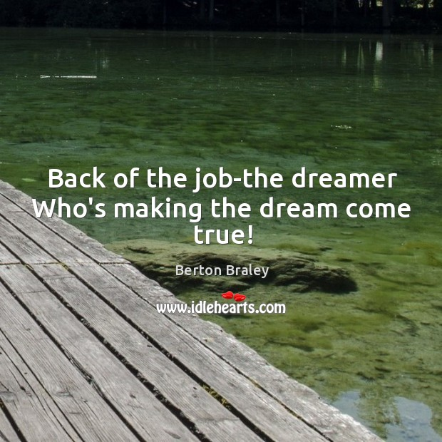 Back of the job-the dreamer Who's making the dream come true! Image