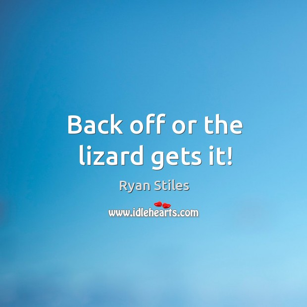 Image, Back off or the lizard gets it!