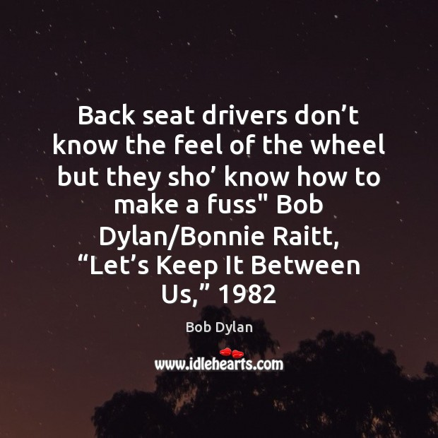 Back seat drivers don't know the feel of the wheel but Image