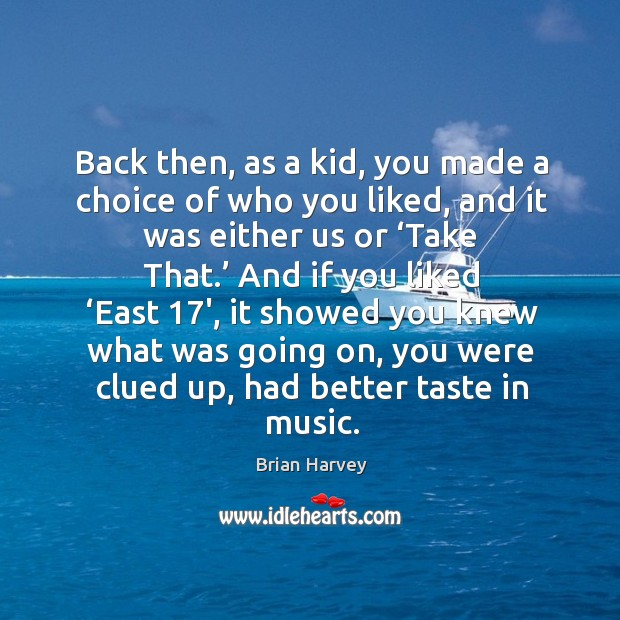 Image, Back then, as a kid, you made a choice of who you liked, and it was either us or 'take that.'
